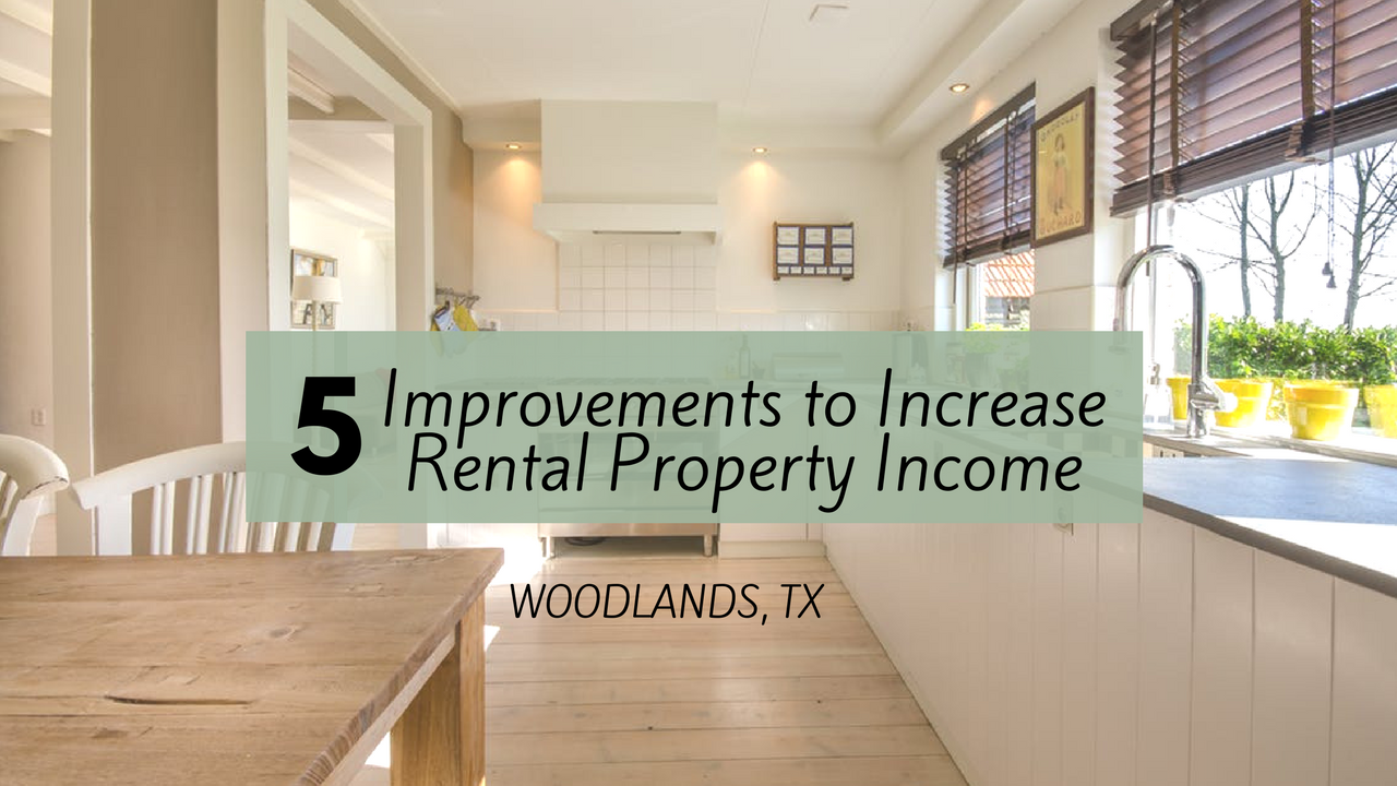 5 improvements to increase rental property income in the woodlands tx advantage asset management